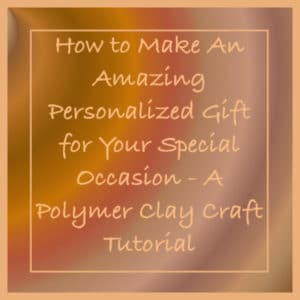 How to Make An Amazing Personalized Gift for Your Special Occasion | Polymer Clay Craft Tutorial