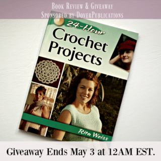 24-Hour Crochet Projects by Rita Weiss ~ Giveaway Sponsored by DoverPublications