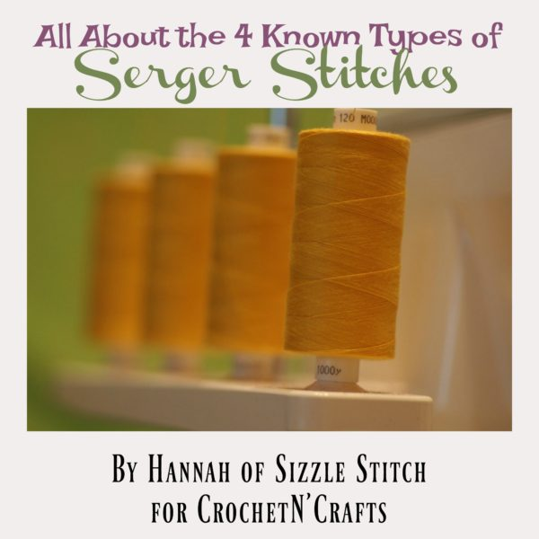 All About the 4 Known Types of Serger Stitches by Hannah from Sizzle Stitch