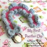 My First Pacifier Clip by Cream Of The Crop Crochet
