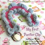 My First Pacifier Clip ~ FREE Crochet Pattern by Cream Of The Crop Crochet