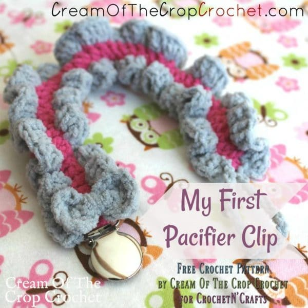f50c0a206 My First Pacifier Clip by Cream Of The Crop Crochet - CrochetNCrafts